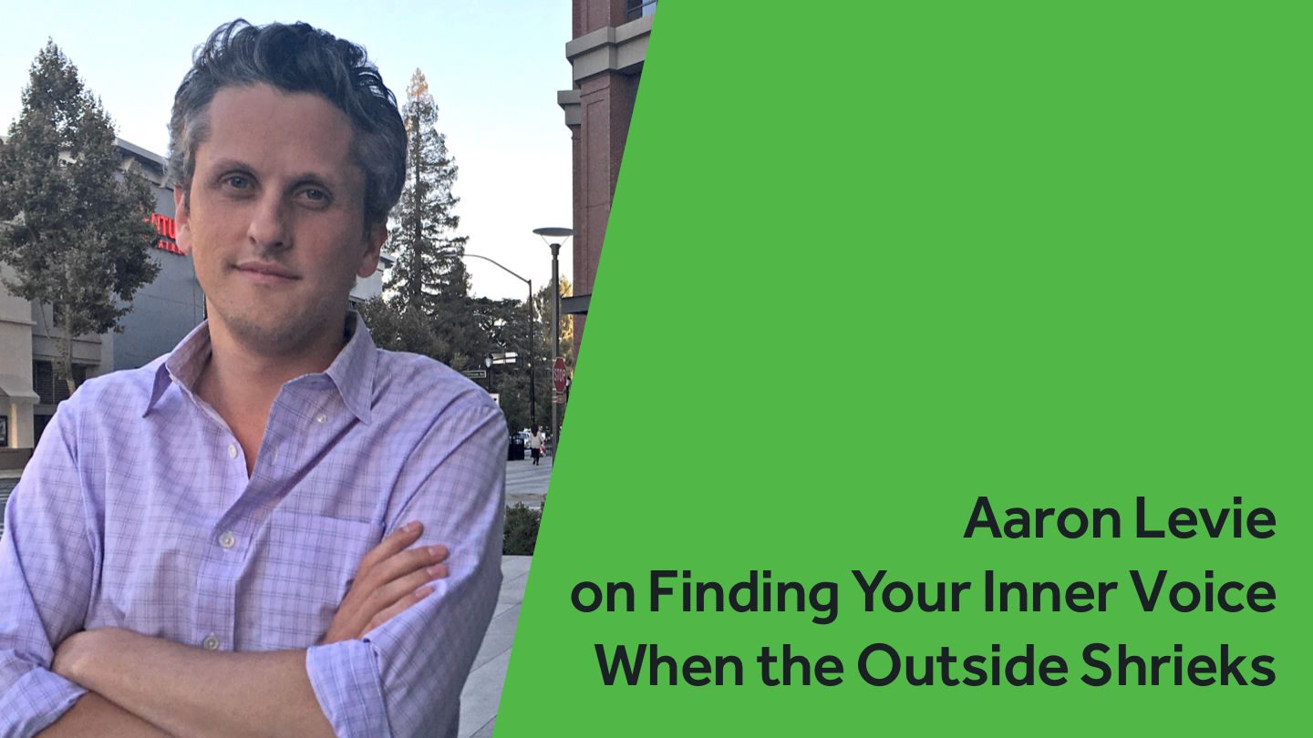 Aaron Levie on Finding Your Inner Voice When the Outside Shrieks